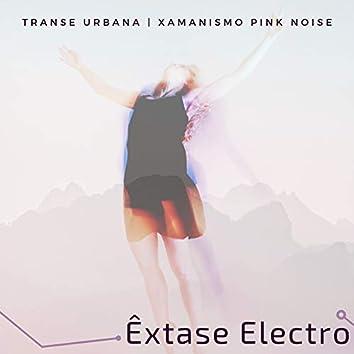 Êxtase Electro - Transe Urbana Contemporânea, Xamanismo Pink Noise