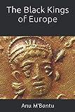 The Black Kings of Europe