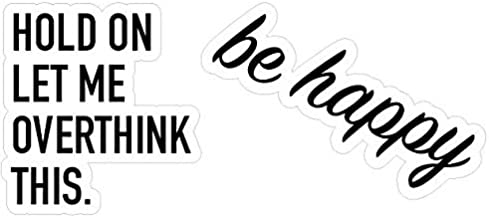 Inspirational Trendy Quotes Laptop/Hydro Flask Sticker Pack for Teens, Kids - Hydro Flask Decal Stickers - Hold ON LET ME Overthink This Stickers- Be Happy Stickers -100% Vinyl & Waterproof