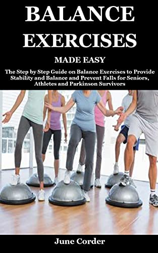 BALANCE EXERCISES MADE EASY: The Step by Step Guide on Balance Exercises to Provide Stability and Balance and Prevent Falls for Seniors, Athletes and Parkinson Survivors (English Edition)
