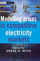 Modelling Prices in Competitive Electricity Markets (The Wiley Finance Series)