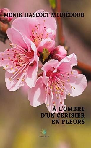À l'ombre d'un cerisier en fleurs: Recueil de poèmes (LE LYS BLEU) (French Edition)