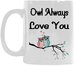 Owl Always Love You Coffee Mug Ceramic Material Mug,Cup,White - (11oz) Best Gift