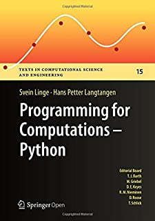 Programming for Computations - Python: A Gentle Introduction to Numerical Simulations with Python (Texts in Computational Science and Engineering Book 15)