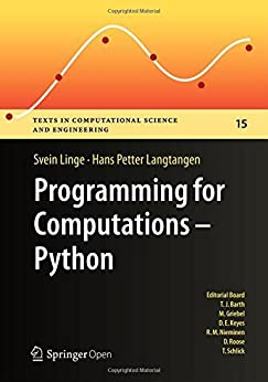 Programming for Computations - Python: A Gentle Introduction to Numerical Simulations with Python (Texts in Computational Science and Engineering Book 15) by [Svein Linge, Hans Petter Langtangen]