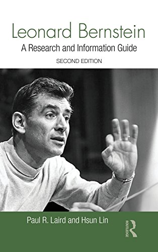 Download Leonard Bernstein: A Research and Information Guide (Routledge Music Bibliographies) 1138913332