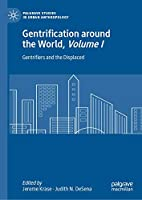 Gentrification around the World, Volume I: Gentrifiers and the Displaced (Palgrave Studies in Urban Anthropology)