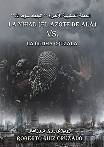 """La Yihad """"el Azote de Alá"""" vs. La última Cruzada"""