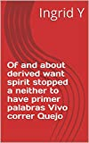 Of and about derived want spirit stopped a neither to have primer palabras Vivo correr Quejo (Italian Edition)