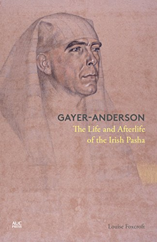 Foxcroft, L: Gayer-Anderson: The Life and Afterlife of the Irish Pasha