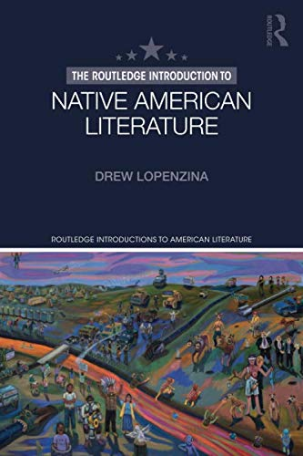Compare Textbook Prices for The Routledge Introduction to Native American Literature Routledge Introductions to American Literature 1 Edition ISBN 9781138630246 by Lopenzina, Drew