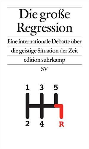 Die große Regression: Eine internationale Debatte über die geistige Situation der Zeit (edition suhrkamp)