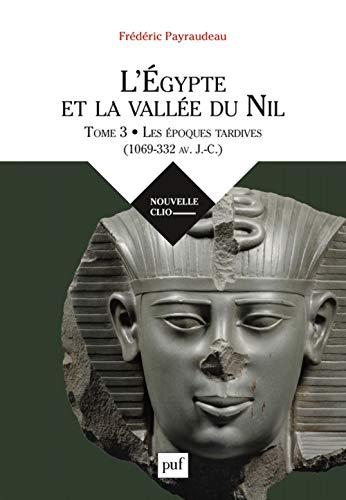 L'Egypte et la vallée du Nil : Tome 3, Les époques tardives (1069-332 av. J.-C.) (Nouvelle Clio)