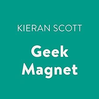 Geek Magnet                   Written by:                                                                                                                                 Kieran Scott                               Narrated by:                                                                                                                                 Lauren Davis                      Length: 7 hrs and 38 mins     Not rated yet     Overall 0.0