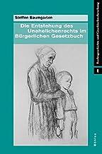 Die Entstehung Des Unehelichenrechts Im Burgerlichen Gesetzbuch (Rechtsgeschichte Und Geschlechterforschung) (German Edition)