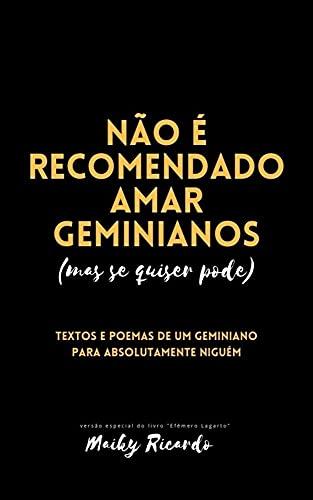 Não é recomendado amar geminianos, mas se quiser pode: Textos e poemas de um geminiano para absolutamente ninguém (Portuguese Edition)