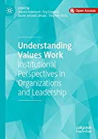 Understanding Values Work: Institutional Perspectives in Organizations and Leadership
