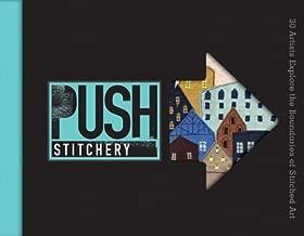 PUSH Stitchery: 30 Artists Explore the Boundaries of Stitched Art (PUSH Series)