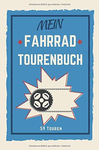 Mein Fahrrad Tourenbuch: Fahrradtourenbuch für Fahrradfahrer. Logbuch zum Eintragen der Routen. Platz für 59 Touren für alle Radarten von Mountainbike bis E-Bike.