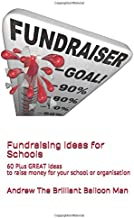 Fundraising Ideas for Schools: 60 Plus GREAT ideas to raise money for your school  or organisation