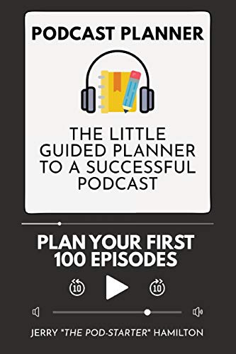 Podcast Planner: The Little Guided Planner to a Successful Podcast