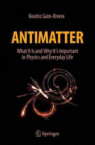 Antimatter: What It Is and Why It's Important in Physics and Everyday Life Front Cover