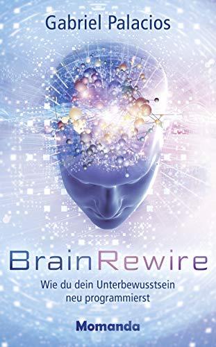 BrainRewire: Wie du dein Unterbewusstsein neu programmierst