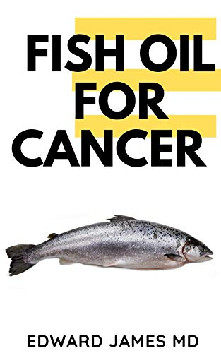FISH OIL FOR CANCER : THE ULTIMATE GUIDE TO USING FISH OIL TO TREAT CANCER (English Edition)