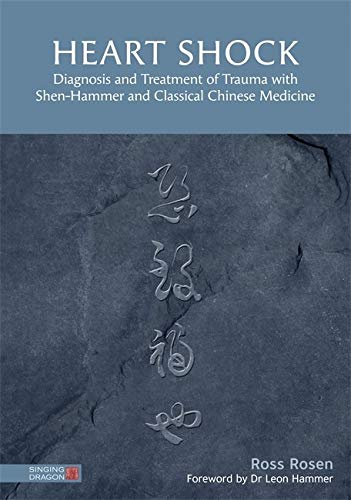 Rosen, R: Heart Shock: Diagnosis and Treatment of Trauma with Shen-Hammer and Classical Chinese Medicine