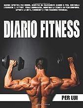 Diario Fitness Per Lui: Agenda Sportiva Per Uomini. Registra Gli Allenamenti Cardio O Pesi. Controlla L'Esercizio E L'Atti...