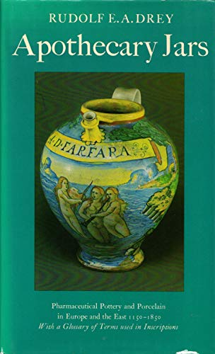 Apothecary jars: Pharmaceutical pottery and porcelain in Europe and the East, 1150-1850 : with a glossary of terms used in apothecary jar inscriptions (Faber monographs on pottery and porcelain)