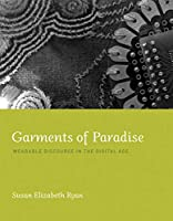 Garments of Paradise: Wearable Discourse in the Digital Age (The MIT Press)