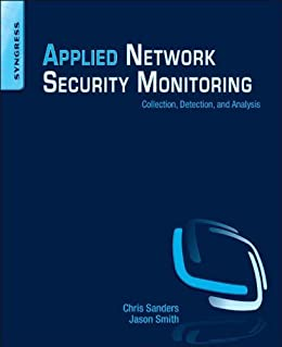 Applied Network Security Monitoring: Collection, Detection, and Analysis by [Chris Sanders, Jason Smith]