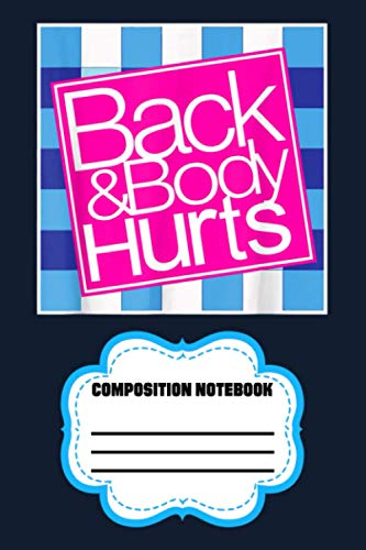 Back And Body Hurts Funny Quote Yoga Gym Workout Gift S1 Notebook: 120 Wide Lined Pages - 6' x 9' - College Ruled Journal Book, Planner, Diary for Women, Men, Teens, and Children