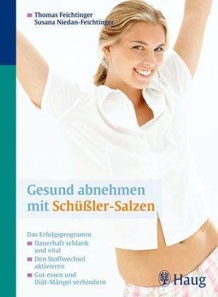 Gesund abnehmen mit Schüssler-Salzen: Das Erfolgsprogramm: Dauerhaft schlank und vital. Den Stoffwechsel aktivieren. Gut essen und Diät-Mängel verhindern
