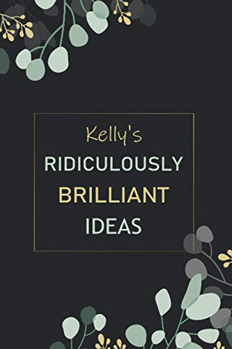 Kelly's Ridiculously Brilliant Ideas: Personalized Name Journal for Kelly notebook | Gift For Girls, Women and Girlfriend Named Kelly | Birthday gift ... |Notebook gift | Blank Lined Pages 6x9