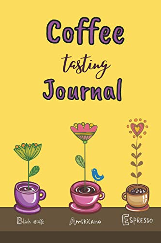 "Coffee Tasting Journal: Size 6""x9\"", A Coffee Lover\'s Notebook, Diary, Handbook to Log, Track, and Rate Coffee, Creative Gifts, 100 Pages"