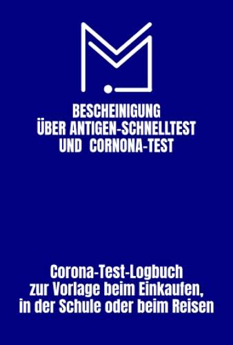 Bescheinigung über Antigen-Schnelltest und Corona-Test: zum Dokumentieren der Testergebnisse | Das Corona-Test-logbuch zur Vorlage beim Einkaufen, in ... so haben Sie Ihre Testergebnisse immer dabei