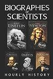 Biographies of Scientists: Albert Einstein, Isaac Newton, Galileo Galilei, Charles Darwin, Michael Faraday