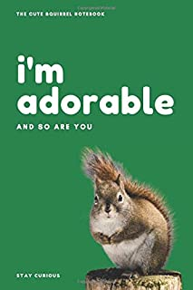 The Cute Squirrel Notebook; I'm adorable, and so are you: Wide Ruled Lined Notebook for Students