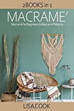Macramè: 2 Books In 1: Macramè for Beginners & Macramè Patterns: A Step By Step Guide to Make Unique and Easy Macramé Projects with Updates & Illustrations
