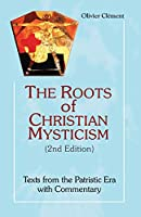 The Roots of Christian Mysticism: Texts from the Patristic Era With Commentary (Theology and Faith)