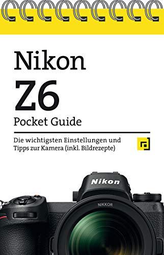 Nikon Z6 Pocket Guide: Die wichtigsten Einstellungen und Tipps zur Kamera (inkl. Bildrezepte)