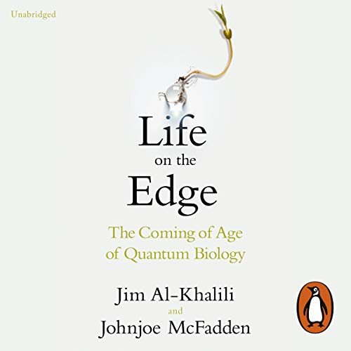 Life on the Edge     The Coming of Age of Quantum Biology              By:                                                                                                                                 Jim Al-Khalili,                                                                                        Johnjoe McFadden                               Narrated by:                                                                                                                                 Pete Cross                      Length: 12 hrs and 40 mins     119 ratings     Overall 4.5