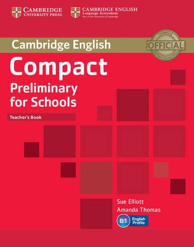 Elliott, S: Compact Preliminary for Schools Teacher's Book (Cambridge English)