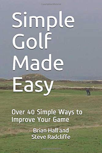 Simple Golf Made Easy: Over 40 Simple Ways to Improve Your Game