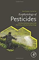 Ecophysiology of Pesticides: Interface between Pesticide Chemistry and Plant Physiology