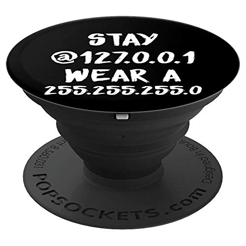 Stay at 127.0.0.1 Wear a 255.255.255.0 Funny IT Saying PopSockets Grip and Stand for Phones and Tablets