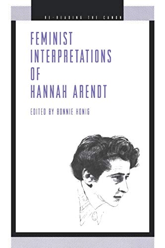 Feminist Interpretations of Hannah Arendt (Re-Reading the Canon)