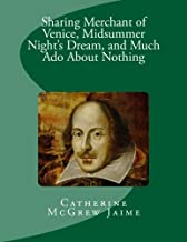 Sharing Merchant of Venice, Midsummer Night's Dream, and Much Ado About Nothing